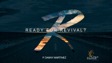 "Sermon May 24, 2020 ""Ready for Revival?"" Pastor Danny Martinez"