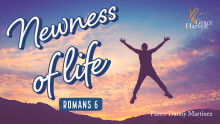 "Sermon August 9, 2020 ""Newness of LIfe"" Pastor Danny Martinez"