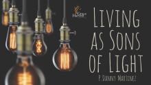 """Sermon November 8, 2020 """"Living as Sons of Light"""" Pastor Danny Martinez"""